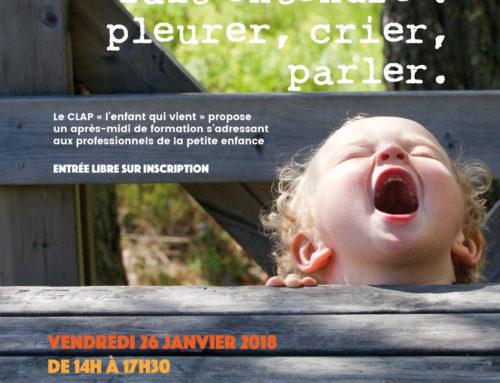26 janvier 2018  | Quand l'enfant se fait entendre : pleurer, crier, parler